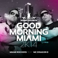 Miami Rockers - Good Morning Miami 2k14